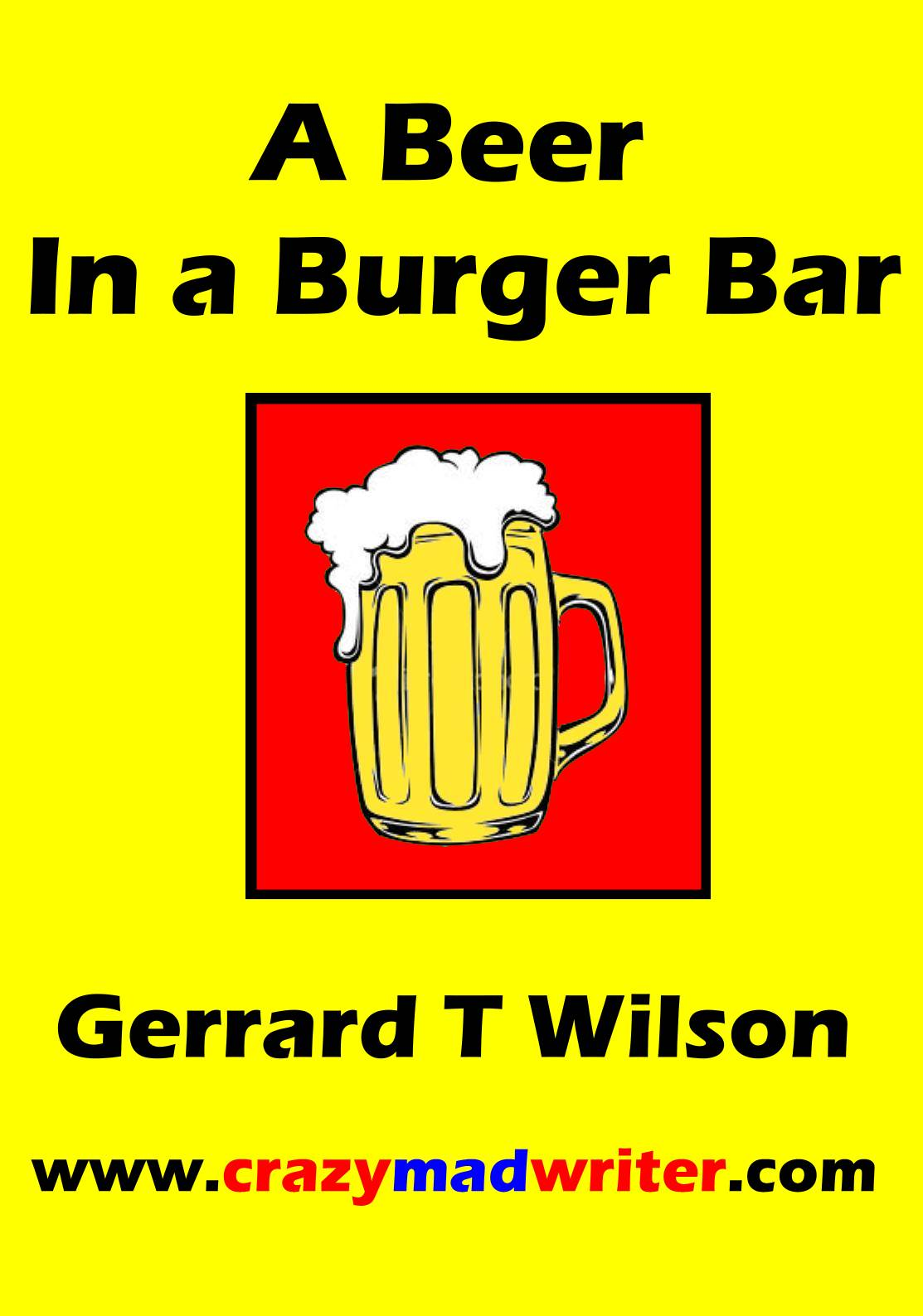 A Beer In A Burger Bar The Crazymad Writer
