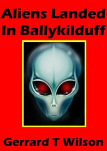 Aliens Landed in Ballykilduff, courtesy of the Crazymad Writer