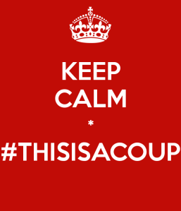 Keep Calm - this is a coup